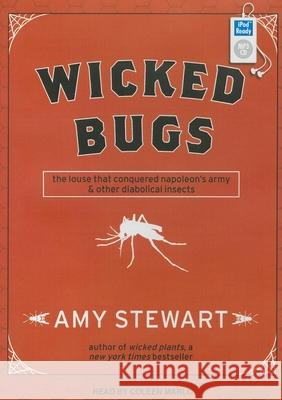 Wicked Bugs: The Louse That Conquered Napoleon's Army & Other Diabolical Insects - audiobook Amy Stewart Coleen Marlo 9781452652603 Tantor Media