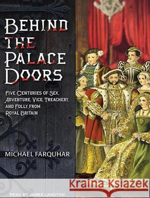 Behind the Palace Doors: Five Centuries of Sex, Adventure, Vice, Treachery, and Folly from Royal Britain - audiobook Michael Farquhar James Langton 9781452652962 Tantor Media