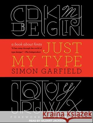 Just My Type: A Book about Fonts Simon Garfield Gildart Jackson  9781452654515