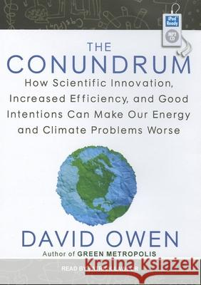 The Conundrum: How Scientific Innovation, Increased Efficiency, and Good Intentions Can Make Our Energy and Climate Problems Worse - audiobook David Owen Patrick Girard Lawlor 9781452657172