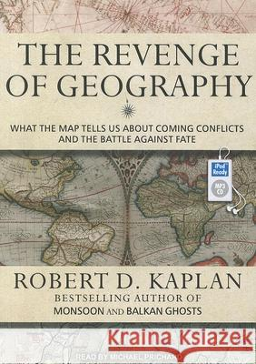 The Revenge of Geography: What the Map Tells Us about Coming Conflicts and the Battle Against Fate - audiobook  9781452660523