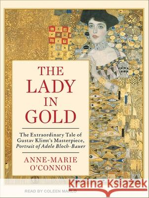 The Lady in Gold: The Extraordinary Tale of Gustav Klimt's Masterpiece, Portrait of Adele Bloch-Bauer - audiobook Anne-Marie O'Connor Coleen Marlo 9781452660561 Tantor Media