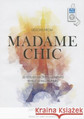 Lessons from Madame Chic: 20 Stylish Secrets I Learned While Living in Paris - audiobook Jennifer L. Scott Amy Rubinate 9781452664835 Tantor Media Inc