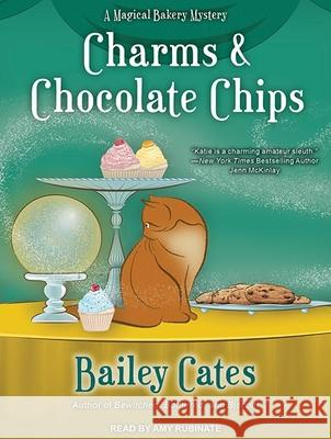 Charms and Chocolate Chips - audiobook Bailey Cates Amy Rubinate 9781452667348 Tantor Media Inc