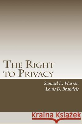 The Right to Privacy: With 2010 Foreword by Steven Alan Childress Samuel D. Warren Louis D. Brandeis Steven Alan Childress 9781452819242