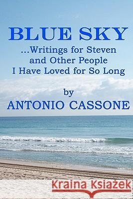Blue Sky ...Writings for Steven and Other People I Have Loved for So Long Antonio Cassone 9781452828503