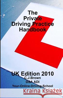 The Private Driving Practice Handbook: UK Edition C. J. Brown 9781452831039