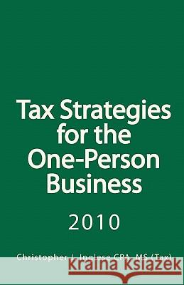 Tax Strategies for the One-Person Business MS Christopher J. Ingles 9781452833385