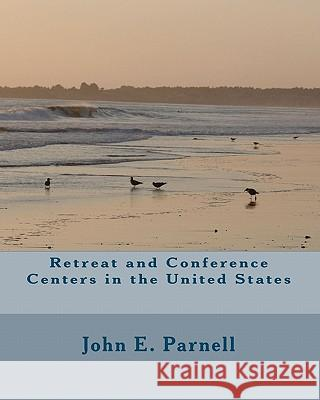 Retreat and Conference Centers in the United States John E. Parnell 9781452847818