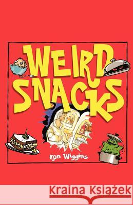 Weird Snacks Ron Wiggins Pat Crowley 9781452849850