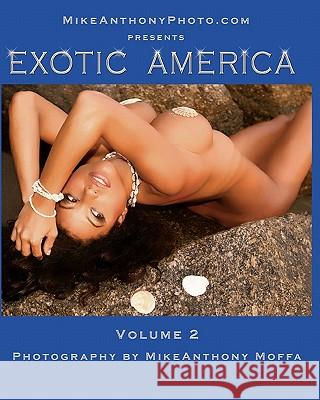 Exotic America: Volume 2 Mike Anthony Moffa 9781452851259