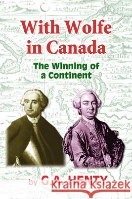 With Wolfe in Canada: The Winning of a Continent G. a. Henty Clark Highsmith 9781452857060