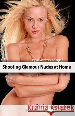 Shooting Glamour Nudes at Home: Photo Explorations Mini Guide David Weisenbarger 9781452859064