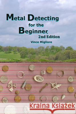 Metal Detecting for the Beginner Vince Migliore 9781452862453