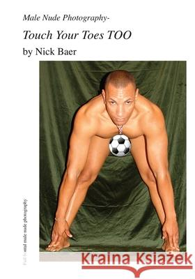 Male Nude Photography- Touch Your Toes Too Nick Baer 9781452862897