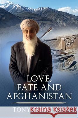 Love, Fate and Afghanistan Tony Thomson 9781452870328