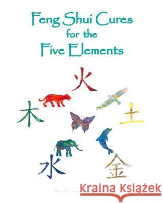 Feng Shui Cures for the Five Elements Monica P. Castaneda William M. Austi 9781452870922