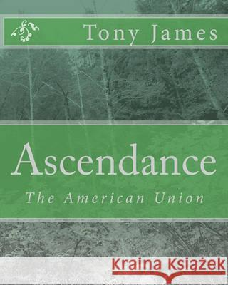 Ascendance: The American Union Tony James 9781452871479 Createspace