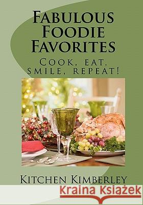 Fabulous Foodie Favorites: Cook, Eat, Smile, Repeat! Kitchen Kimberley 9781452875378