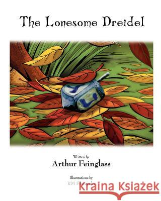 The Lonesome Dreidel: A Chanukah Adventure Arthur Feinglass R. M. Florendo 9781452880426