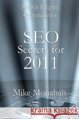 Search Engine Optimization: Seo Secrets for 2011 Mike Monahan 9781452885445