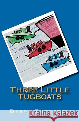 Three Little Tugboats Debra Thompson 9781452893327