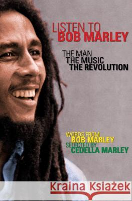 Listen to Bob Marley: The Man, the Music, the Revolution Bob Marley Cedella Marley Gerald Hausman 9781453254769