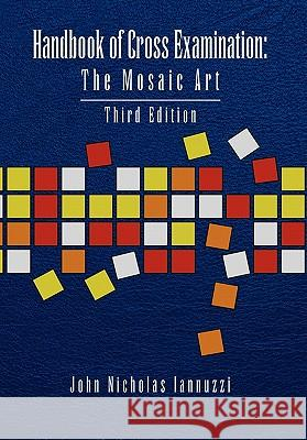 Handbook of Cross Examination : The Mosaic Art John Nicholas Iannuzzi 9781453501191