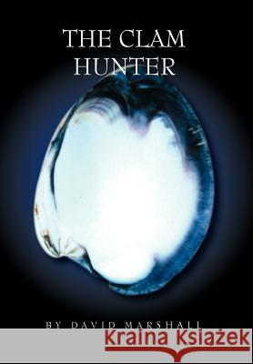 The Clam Hunter David, Jr. Marshall 9781453519370