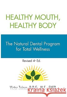 Healthy Mouth, Healthy Body Victor D. D. S. M. S. Fagd Zeines 9781453522257