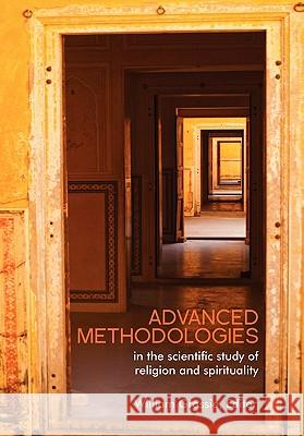 Advanced Methodologies : In the Scientific Study of Religion and Spirituality William Grassie 9781453523926