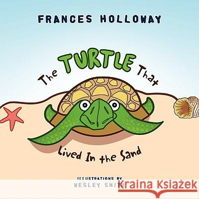 The Turtle That Lived in the Sand Frances Holloway 9781453548455