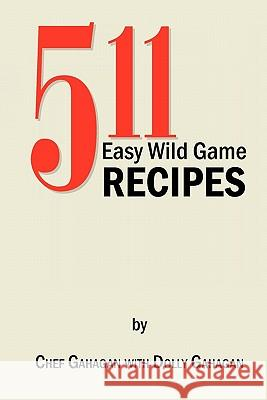 511 Easy Wild Game Recipes Fred Gahagan 9781453567326