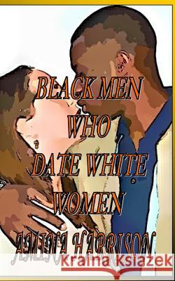 Black Men Who Date White Women Amina Harrison 9781453612231