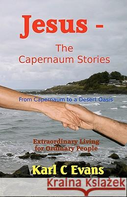 Jesus - The Capernaum Stories: From New Wine to Gray Chariot Karl C. Evans 9781453620946