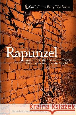 Rapunzel and Other Maiden in the Tower Tales from Around the World: Fairy Tales, Myths, Legends and Other Tales about Maidens in Towers Heidi Anne Heiner Heidi Anne Heiner 9781453625026