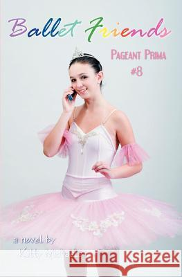 Ballet Friends #8 Pageant Prima Kitty Michaels 9781453631300