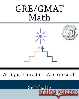 Gre/GMAT Math: A Systematic Approach Sid Thatte 9781453633984