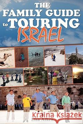 The Family Guide to Touring Israel Lisa Aiken 9781453635209