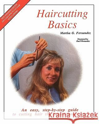 Haircutting Basics: An Easy, Step-By-Step Guide to Cutting Hair the Professional Way Martha G. Fernandez 9781453650141