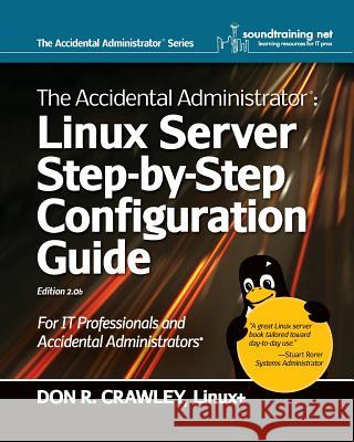 The Accidental Administrator: Linux Server Step-By-Step Configuration Guide Don R Crawley 9781453689929