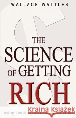 The Science of Getting Rich Wallace Wattles 9781453696736