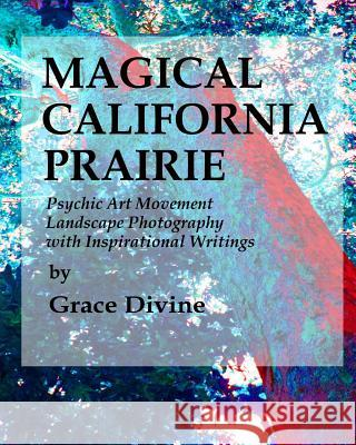 Magical California Prairie Psychic Art Movement Landscape Photography with Inspirational Writings: (art Therapy: Motivational Photography with Inspira Grace Divine 9781453700259 Createspace