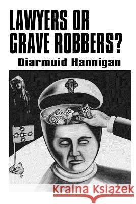 Lawyers or Grave Robbers? Diarmuid Hannigan Grant M 9781453701829