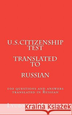 U.S.Citizenship Test Translated in Russian: 100 Questions U.S. Citizenship Test Translated in Russian Lyudmyla Hensley 9781453706411