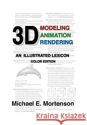 3D Modeling, Animation, and Rendering: An Illustrated Lexicon, Color Edition Michael E. Mortenson 9781453728482