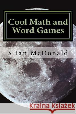 Cool Math and Word Games: Logic and Brain Teasers S. McDonald 9781453754290