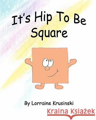 It's Hip to Be Square Lorraine Krusinski 9781453758854