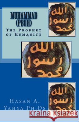 Muhammad (Pbuh): The Prophet of Humanity Hasan a. Yahy 9781453760369