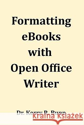 Formatting eBooks with Open Office Writer Dr Kerry R. Bun 9781453764251